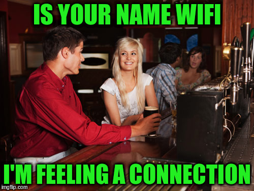 IS YOUR NAME WIFI I'M FEELING A CONNECTION | made w/ Imgflip meme maker