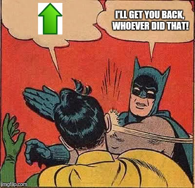 Batman Slapping Robin Meme | I'LL GET YOU BACK, WHOEVER DID THAT! | image tagged in memes,batman slapping robin | made w/ Imgflip meme maker