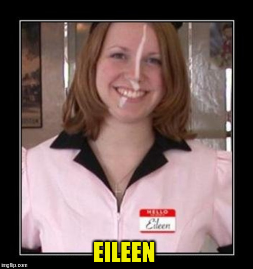 EILEEN | made w/ Imgflip meme maker