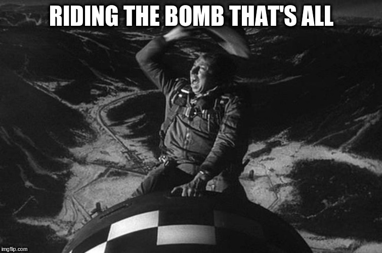 RIDING THE BOMB THAT'S ALL | made w/ Imgflip meme maker