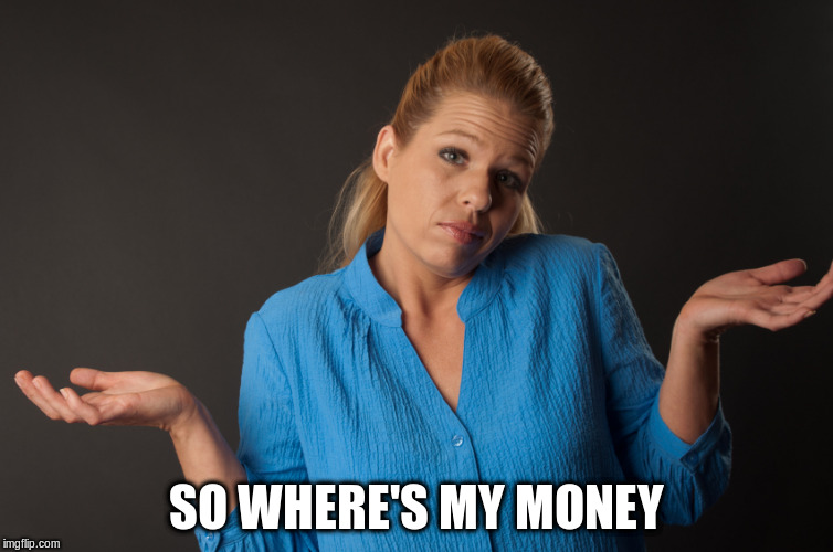 SO WHERE'S MY MONEY | made w/ Imgflip meme maker