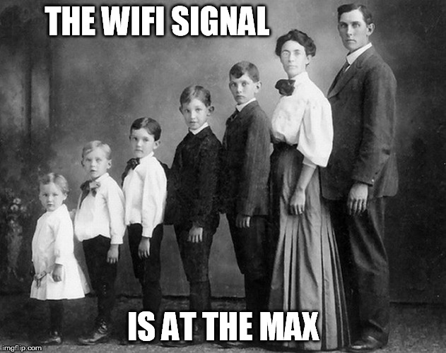 THE WIFI SIGNAL IS AT THE MAX | made w/ Imgflip meme maker