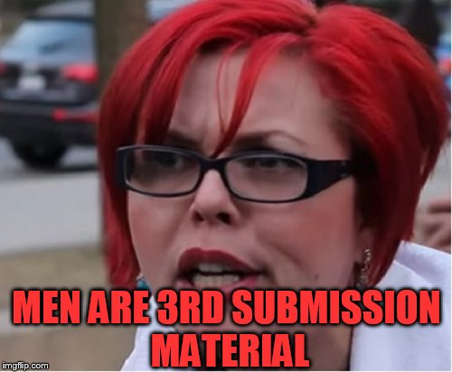 MEN ARE 3RD SUBMISSION MATERIAL | made w/ Imgflip meme maker