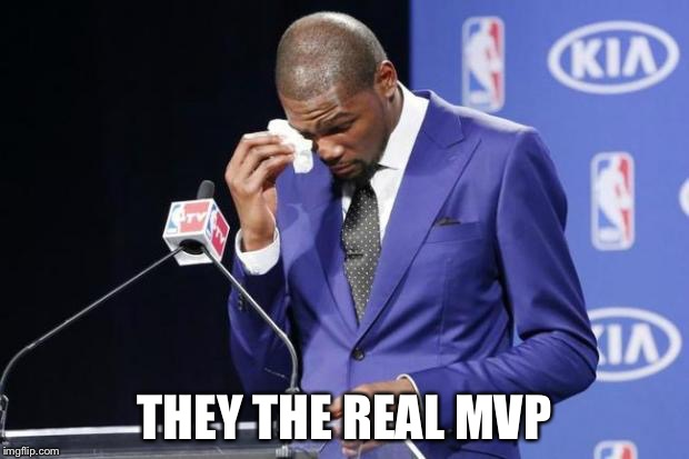 THEY THE REAL MVP | made w/ Imgflip meme maker