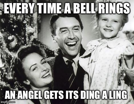EVERY TIME A BELL RINGS AN ANGEL GETS ITS DING A LING | made w/ Imgflip meme maker
