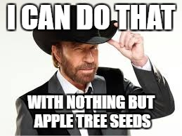 I CAN DO THAT WITH NOTHING BUT APPLE TREE SEEDS | made w/ Imgflip meme maker