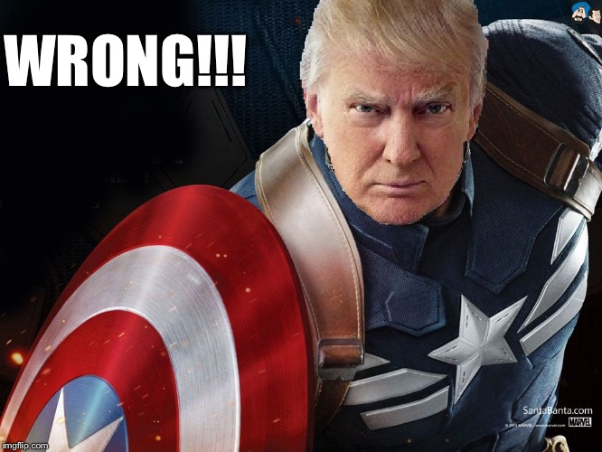 Trump @TheRealCaptainAmerica | WRONG!!! | image tagged in trump therealcaptainamerica | made w/ Imgflip meme maker