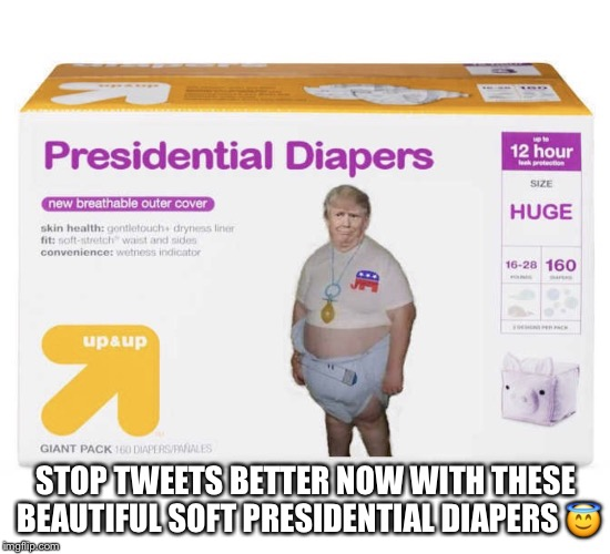 Beautiful Soft Presidential Diapers  | STOP TWEETS BETTER NOW WITH THESE BEAUTIFUL SOFT PRESIDENTIAL DIAPERS  | image tagged in donald trump,adults diapers | made w/ Imgflip meme maker