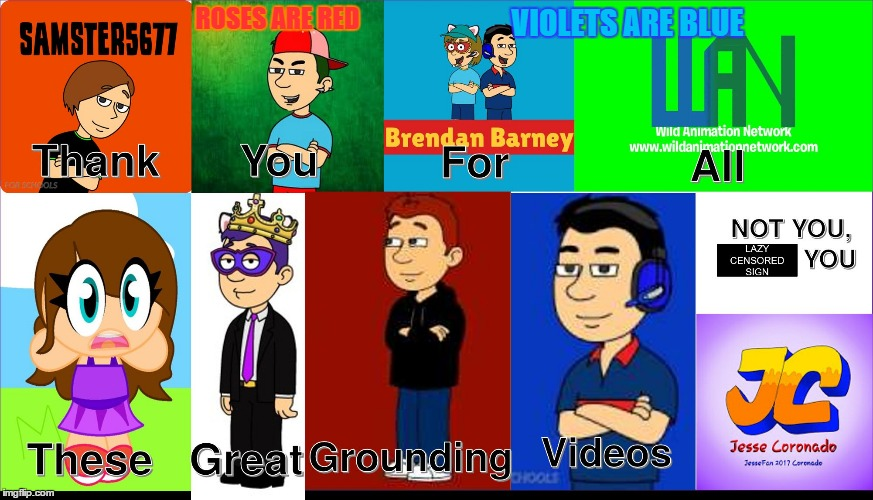Grounding Videos in a nutshell | ROSES ARE RED VIOLETS ARE BLUE | image tagged in thank you for all these great grounding videos just not jesse,jesse coronado,gets grounded,memes,funny,goanimate | made w/ Imgflip meme maker