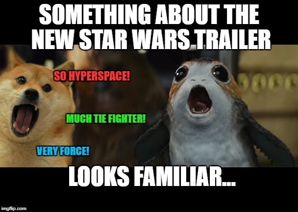 Episode VIII - The Last Doge | SOMETHING ABOUT THE NEW STAR WARS TRAILER LOOKS FAMILIAR... SO HYPERSPACE! VERY FORCE! MUCH TIE FIGHTER! | image tagged in last jedi doge | made w/ Imgflip meme maker