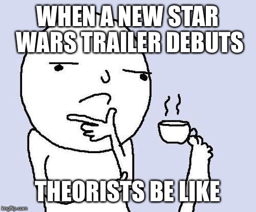 thinking meme | WHEN A NEW STAR WARS TRAILER DEBUTS THEORISTS BE LIKE | image tagged in thinking meme | made w/ Imgflip meme maker