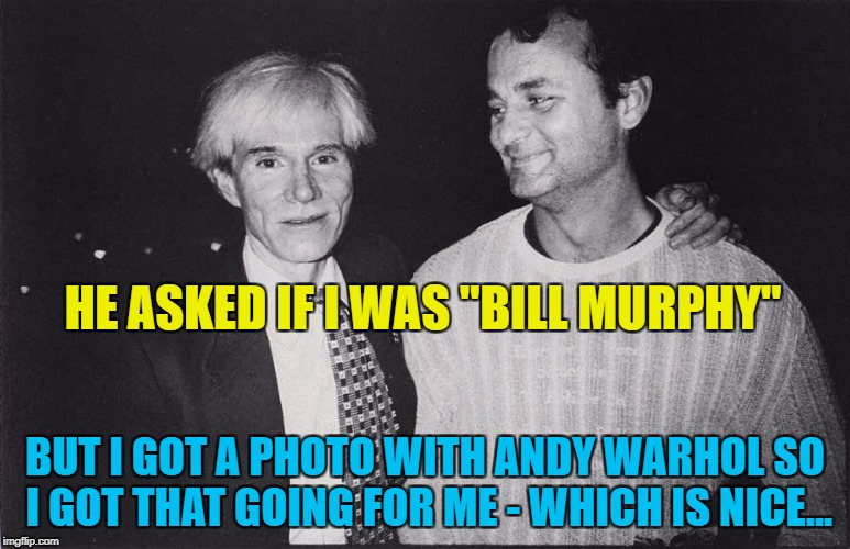 "Black and white week - Executive Producer Pipe_Picasso :) | HE ASKED IF I WAS ""BILL MURPHY"" BUT I GOT A PHOTO WITH ANDY WARHOL SO I GOT THAT GOING FOR ME - WHICH IS NICE... 