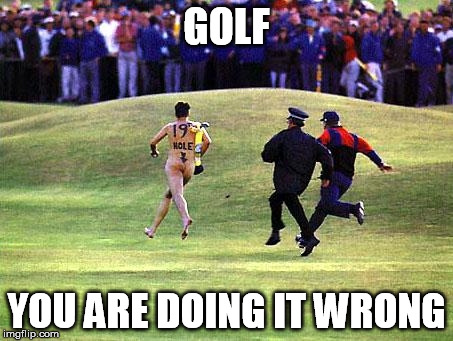 GOLF YOU ARE DOING IT WRONG | made w/ Imgflip meme maker