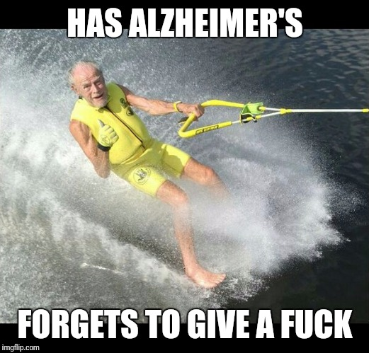 HAS ALZHEIMER'S FORGETS TO GIVE A F**K | image tagged in extreme senior citizen | made w/ Imgflip meme maker