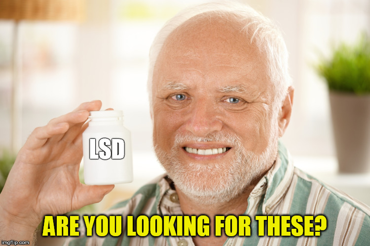 LSD ARE YOU LOOKING FOR THESE? | made w/ Imgflip meme maker