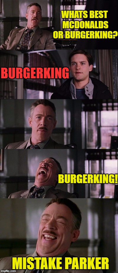 50, 50 % chance of getting the job | WHATS BEST MCDONALDS OR BURGERKING? BURGERKING BURGERKING! MISTAKE PARKER | image tagged in funny,memes,spiderman,job,fail,fastfood | made w/ Imgflip meme maker