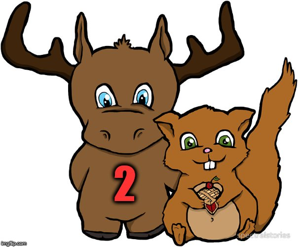 Moose and Squirrel | 2 | image tagged in moose and squirrel | made w/ Imgflip meme maker