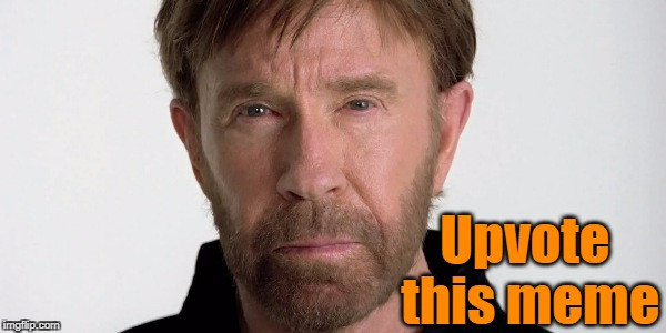 Want upvotes??  Enlist Chuck as your spokesperson | Upvote this meme | image tagged in chuck norris,seeking upvotes | made w/ Imgflip meme maker