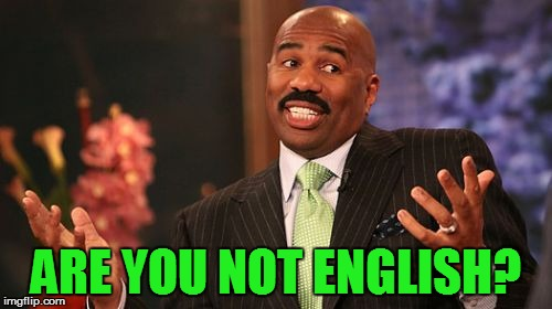 Steve Harvey Meme | ARE YOU NOT ENGLISH? | image tagged in memes,steve harvey | made w/ Imgflip meme maker