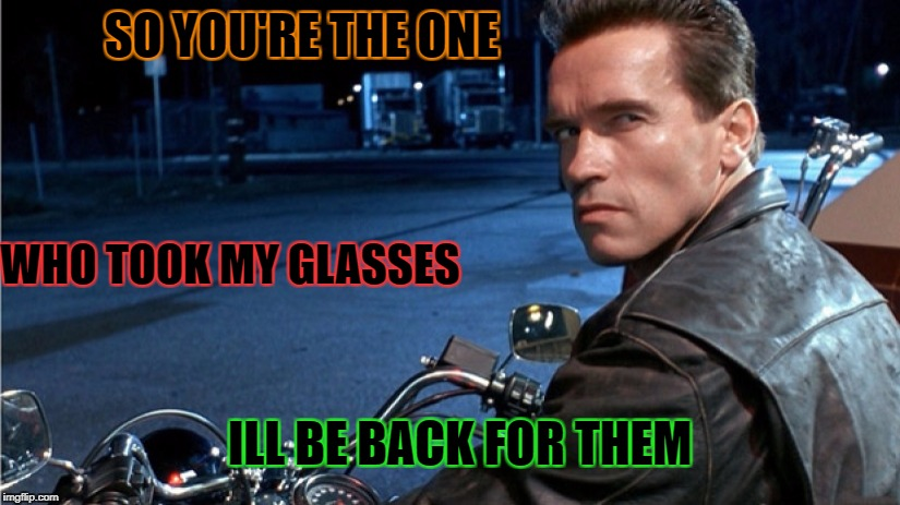 SO YOU'RE THE ONE WHO TOOK MY GLASSES ILL BE BACK FOR THEM | made w/ Imgflip meme maker