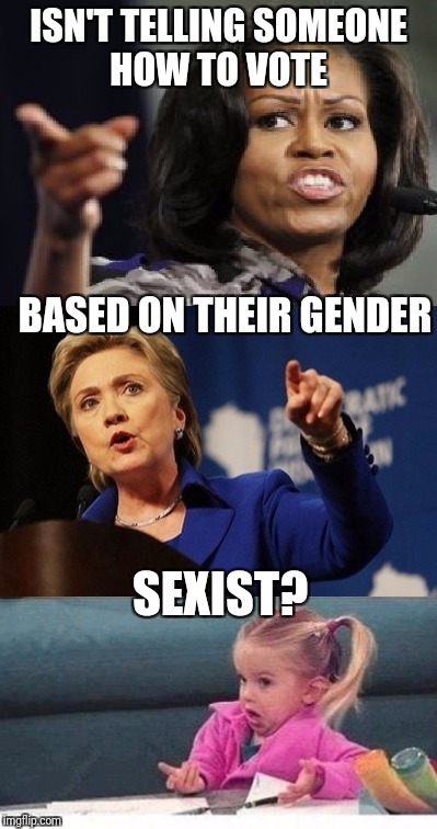 I'm a woman who wants a small government, good economy, and to think for myself, thank you | ISN'T TELLING SOMEONE HOW TO VOTE SEXIST? BASED ON THEIR GENDER | image tagged in michelle obama,hillary clinton,liberals,conservatives,sexism | made w/ Imgflip meme maker