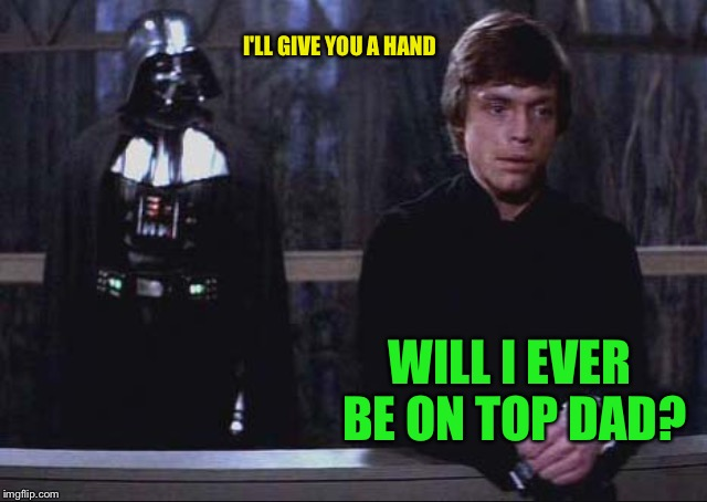 Thoughtful luke | I'LL GIVE YOU A HAND WILL I EVER BE ON TOP DAD? | image tagged in thoughtful luke | made w/ Imgflip meme maker