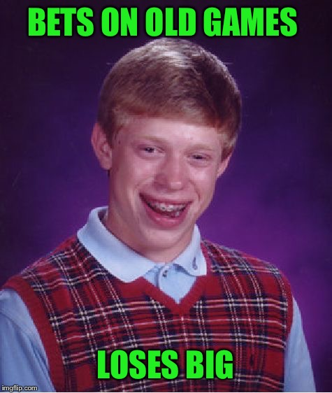 Bad Luck Brian Meme | BETS ON OLD GAMES LOSES BIG | image tagged in memes,bad luck brian | made w/ Imgflip meme maker