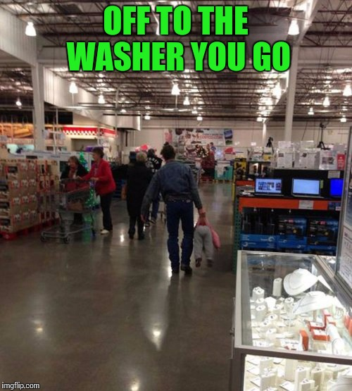 OFF TO THE WASHER YOU GO | made w/ Imgflip meme maker