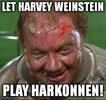 LET HARVEY WEINSTEIN PLAY HARKONNEN! | image tagged in baron vladamir harkonnen | made w/ Imgflip meme maker