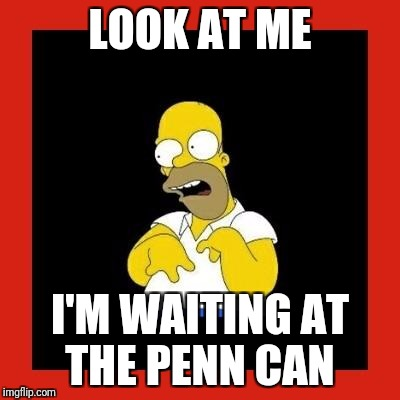 Retard homer.  | LOOK AT ME I'M WAITING AT THE PENN CAN | image tagged in retard homer | made w/ Imgflip meme maker