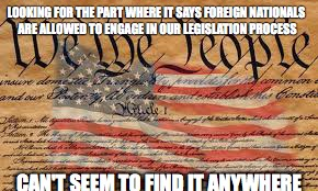 LOOKING FOR THE PART WHERE IT SAYS FOREIGN NATIONALS ARE ALLOWED TO ENGAGE IN OUR LEGISLATION PROCESS CAN'T SEEM TO FIND IT ANYWHERE | image tagged in carl lucci | made w/ Imgflip meme maker