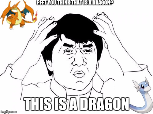 Jackie Chan WTF Meme | PFFT YOU THINK THAT IS A DRAGON? THIS IS A DRAGON | image tagged in memes,jackie chan wtf | made w/ Imgflip meme maker