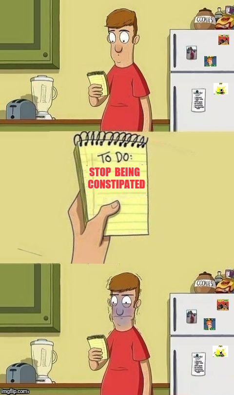 To Do List | STOP  BEING  CONSTIPATED | image tagged in to do list,constipation,constipated | made w/ Imgflip meme maker