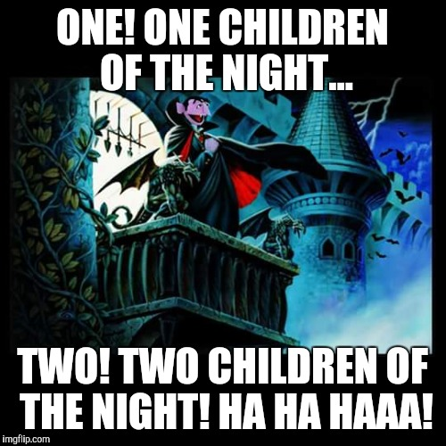 ONE! ONE CHILDREN OF THE NIGHT... TWO! TWO CHILDREN OF THE NIGHT! HA HA HAAA! | image tagged in vampire | made w/ Imgflip meme maker