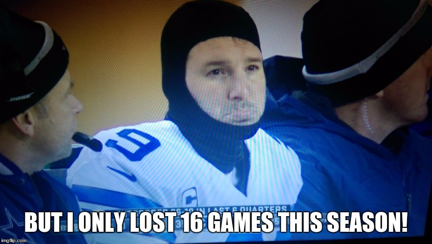BUT I ONLY LOST 16 GAMES THIS SEASON! | image tagged in tony romo,football,memes,funny | made w/ Imgflip meme maker