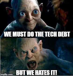 Gollum | WE MUST DO THE TECH DEBT BUT WE HATES IT! | image tagged in gollum | made w/ Imgflip meme maker
