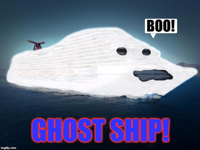 A Real Scary Cruise | BOO! GHOST SHIP! | image tagged in vince vance,ghost ship,carnival phantasm,carnival cruise lines,halloween cruise | made w/ Imgflip meme maker