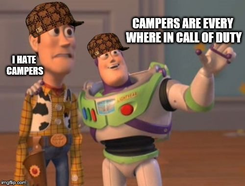 X, X Everywhere Meme | CAMPERS ARE EVERY WHERE IN CALL OF DUTY I HATE CAMPERS | image tagged in memes,x,x everywhere,x x everywhere,scumbag | made w/ Imgflip meme maker