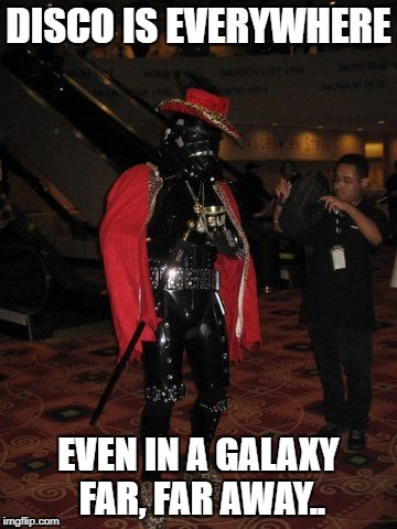 pimp stormtrooper | DISCO IS EVERYWHERE EVEN IN A GALAXY FAR, FAR AWAY.. | image tagged in pimp stormtrooper | made w/ Imgflip meme maker