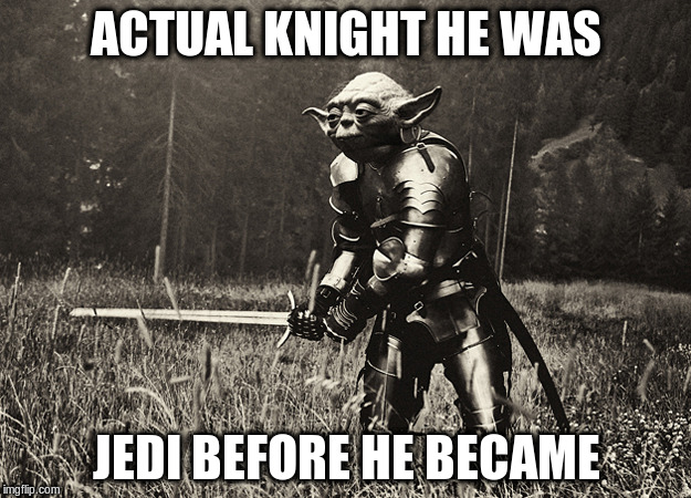 ACTUAL KNIGHT HE WAS JEDI BEFORE HE BECAME | made w/ Imgflip meme maker