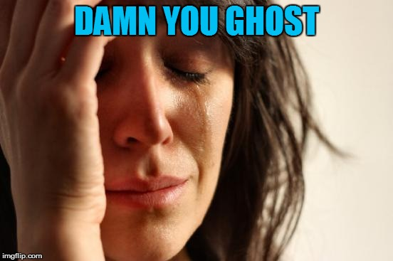 First World Problems Meme | DAMN YOU GHOST | image tagged in memes,first world problems | made w/ Imgflip meme maker