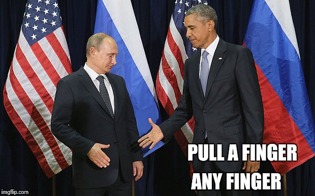 A big surprise  | PULL A FINGER ANY FINGER | image tagged in putin obama handshake | made w/ Imgflip meme maker
