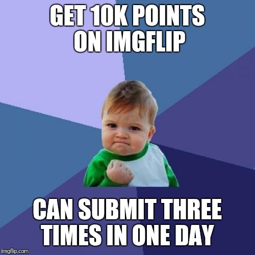 Much wow such honor | GET 10K POINTS ON IMGFLIP CAN SUBMIT THREE TIMES IN ONE DAY | image tagged in memes,success kid,third world success kid,10 guy | made w/ Imgflip meme maker