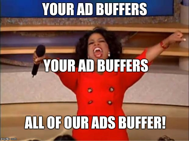 Oprah You Get A Meme | YOUR AD BUFFERS YOUR AD BUFFERS ALL OF OUR ADS BUFFER! | image tagged in memes,oprah you get a | made w/ Imgflip meme maker