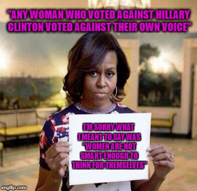 """ANY WOMAN WHO VOTED AGAINST HILLARY CLINTON VOTED AGAINST THEIR OWN VOICE"" I'M SORRY WHAT I MEANT TO SAY WAS ""WOMEN ARE NOT SMART ENOUGH TO 