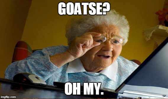 GOATSE? OH MY. | made w/ Imgflip meme maker