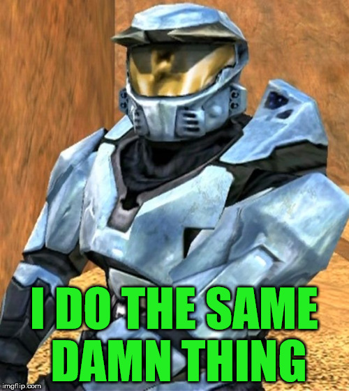 Church RvB Season 1 | I DO THE SAME DAMN THING | image tagged in church rvb season 1 | made w/ Imgflip meme maker