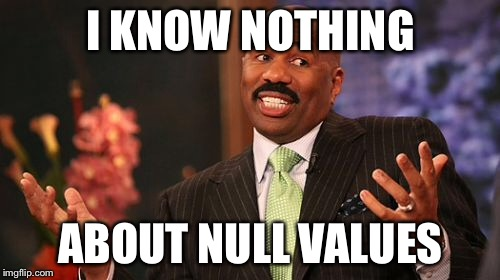 Steve Harvey Meme | I KNOW NOTHING ABOUT NULL VALUES | image tagged in memes,steve harvey | made w/ Imgflip meme maker