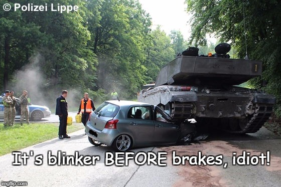 Blinker BEFORE brakes! | It's blinker BEFORE brakes, idiot! | image tagged in carroarmato auto,bad drivers,rules of the road,low standards | made w/ Imgflip meme maker