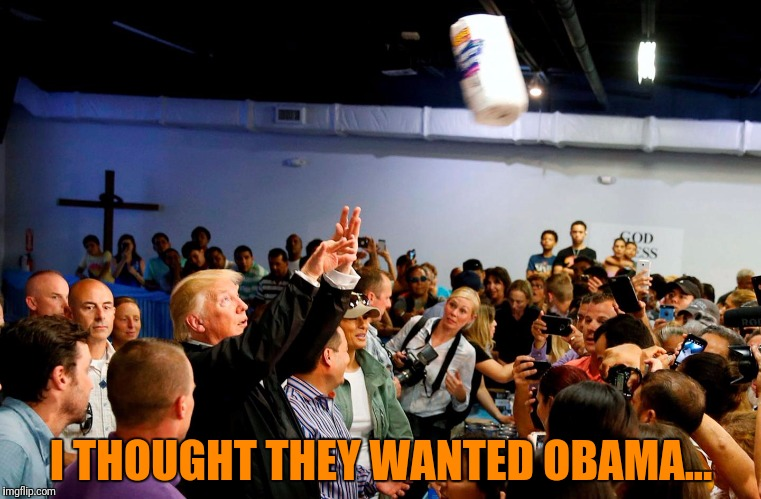I THOUGHT THEY WANTED OBAMA... | made w/ Imgflip meme maker